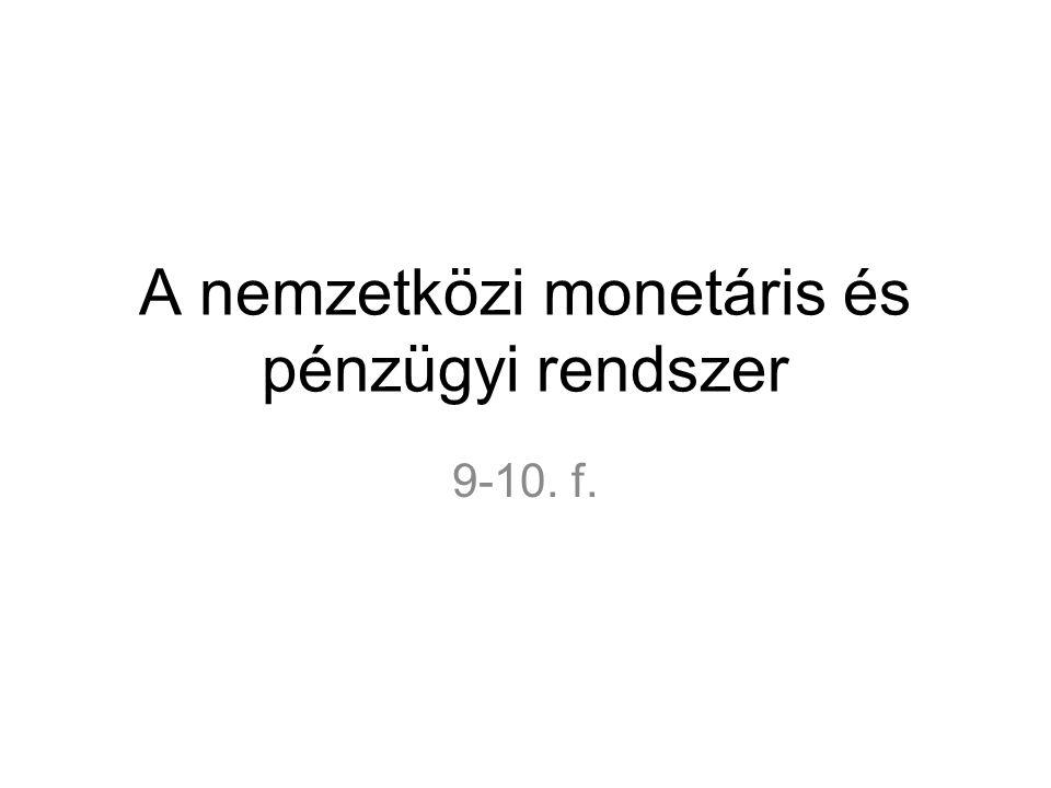 A nemzetközi monetáris és pénzügyi rendszer 9-10. f.