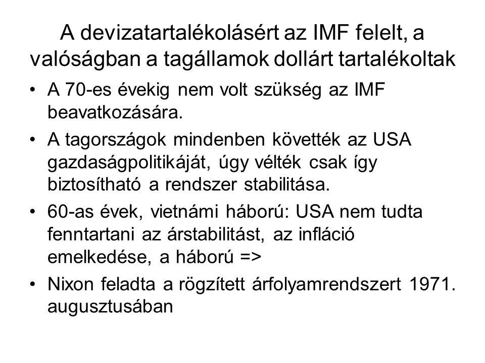 A devizatartalékolásért az IMF felelt, a valóságban a tagállamok dollárt tartalékoltak A 70-es évekig nem volt szükség az IMF beavatkozására. A tagors