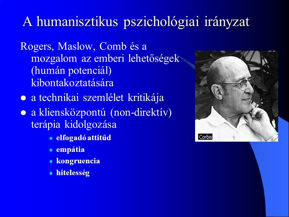 A humanisztikus pszichológiai irányzat Rogers, Maslow, Comb és a mozgalom az emberi lehetőségek (humán potenciál) kibontakoztatására a technikai szeml