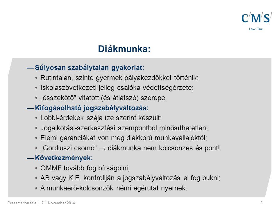 Presentation title | 21. November 20146 Diákmunka: — Súlyosan szabálytalan gyakorlat: Rutintalan, szinte gyermek pályakezdőkkel történik; Iskolaszövet