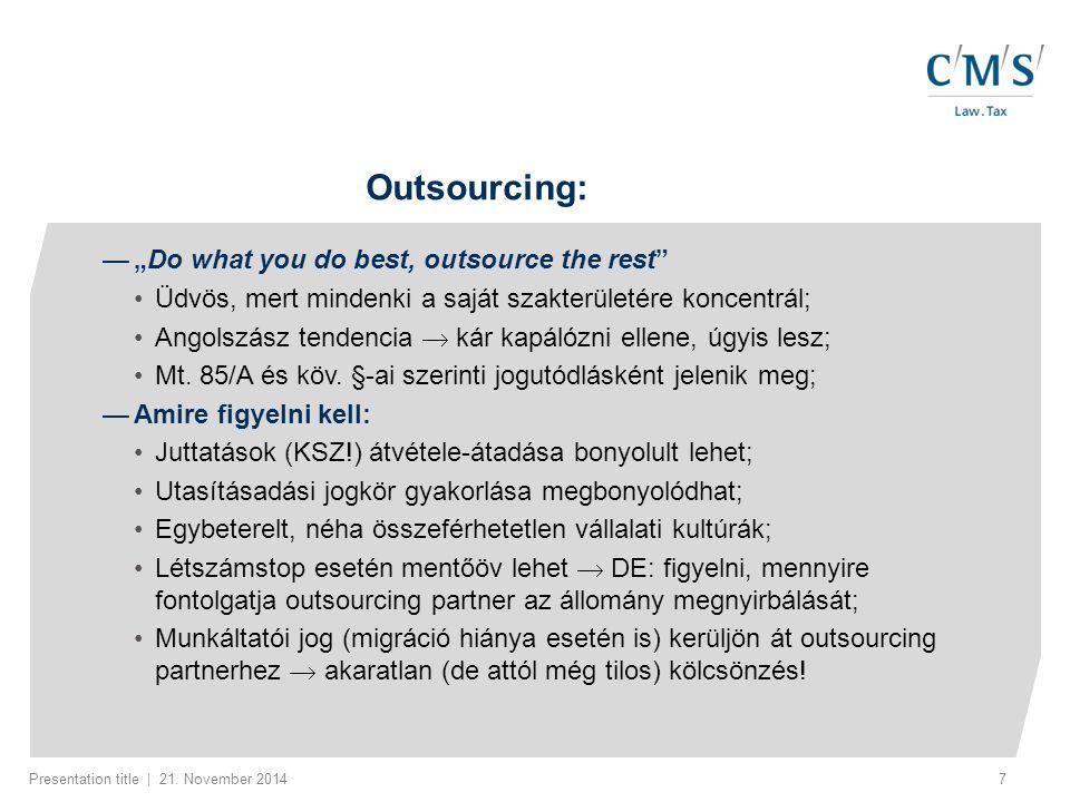 "Presentation title | 21. November 20147 Outsourcing: — ""Do what you do best, outsource the rest"" Üdvös, mert mindenki a saját szakterületére koncentrá"