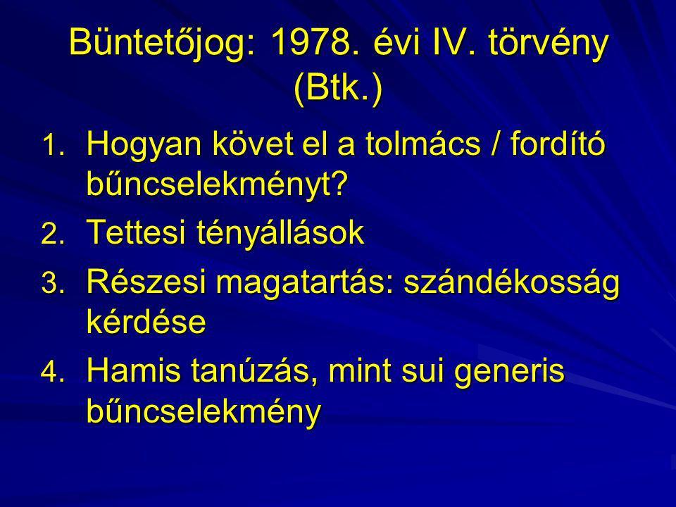 Büntetőjog: 1978. évi IV. törvény (Btk.) 1. Hogyan követ el a tolmács / fordító bűncselekményt? 2. Tettesi tényállások 3. Részesi magatartás: szándéko
