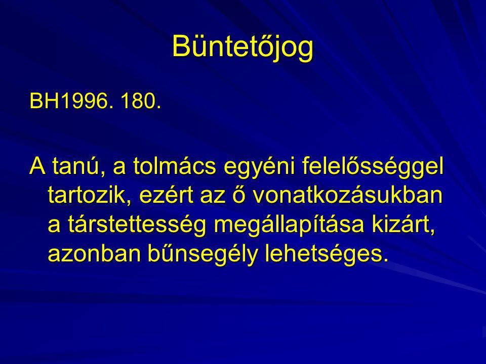Büntetőjog BH1996. 180. A tanú, a tolmács egyéni felelősséggel tartozik, ezért az ő vonatkozásukban a társtettesség megállapítása kizárt, azonban bűns