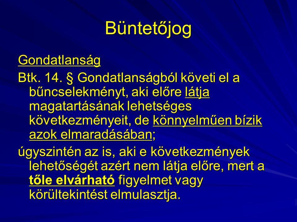 Büntetőjog Gondatlanság Btk. 14. § Gondatlanságból követi el a bűncselekményt, aki előre látja magatartásának lehetséges következményeit, de könnyelmű