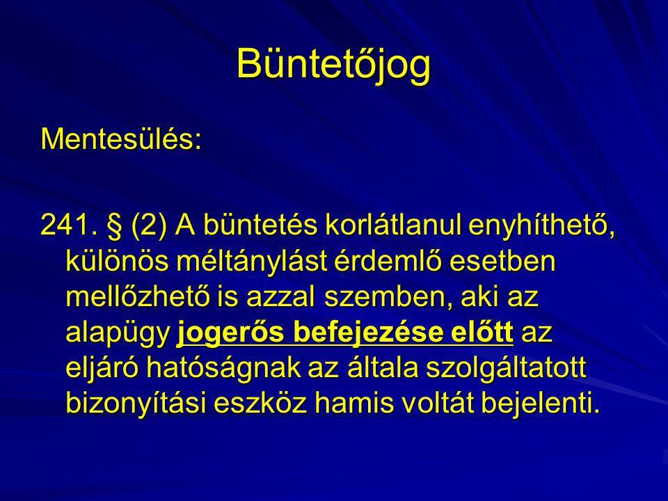 Büntetőjog Mentesülés: 241. § (2) A büntetés korlátlanul enyhíthető, különös méltánylást érdemlő esetben mellőzhető is azzal szemben, aki az alapügy j