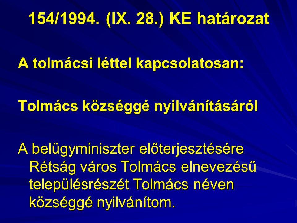 154/1994. (IX. 28.) KE határozat A tolmácsi léttel kapcsolatosan: Tolmács községgé nyilvánításáról A belügyminiszter előterjesztésére Rétság város Tol