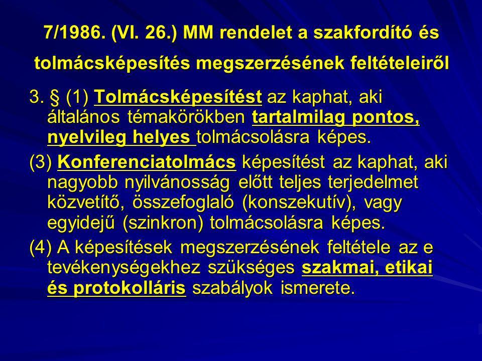 7/1986. (VI. 26.) MM rendelet a szakfordító és tolmácsképesítés megszerzésének feltételeiről 3. § (1) Tolmácsképesítést az kaphat, aki általános témak