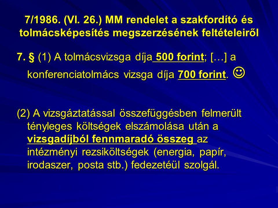 7/1986. (VI. 26.) MM rendelet a szakfordító és tolmácsképesítés megszerzésének feltételeiről 7. § (1) A tolmácsvizsga díja 500 forint; […] a konferenc