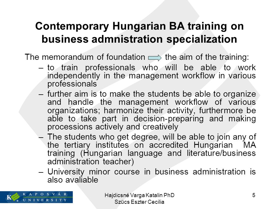 Contemporary Hungarian BA training on business admnistration specialization The memorandum of foundation the aim of the training: –to train profession