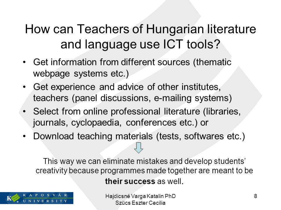 How can Teachers of Hungarian literature and language use ICT tools? Get information from different sources (thematic webpage systems etc.) Get experi