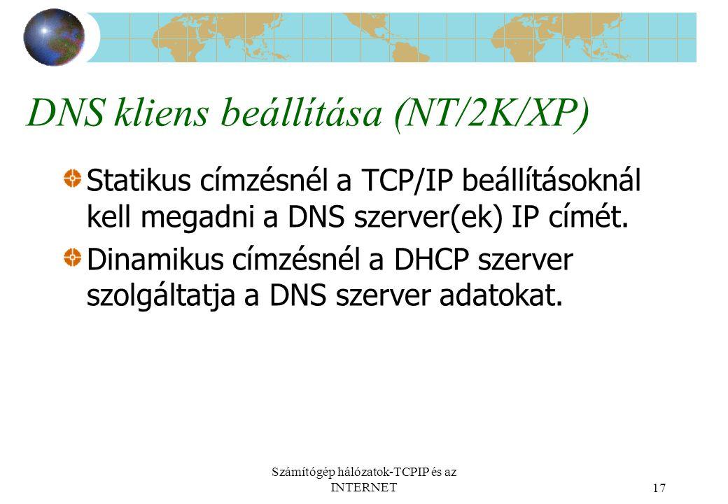 Számítógép hálózatok-TCPIP és az INTERNET17 DNS kliens beállítása (NT/2K/XP) Statikus címzésnél a TCP/IP beállításoknál kell megadni a DNS szerver(ek) IP címét.