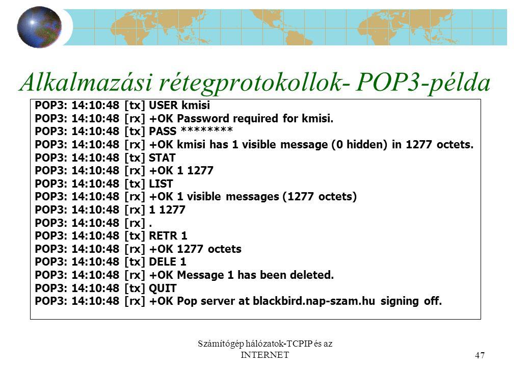 Számítógép hálózatok-TCPIP és az INTERNET47 Alkalmazási rétegprotokollok- POP3-példa POP3: 14:10:48 [tx] USER kmisi POP3: 14:10:48 [rx] +OK Password required for kmisi.