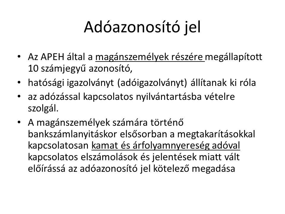 Adóazonosító jel Az APEH által a magánszemélyek részére megállapított 10 számjegyű azonosító, hatósági igazolványt (adóigazolványt) állítanak ki róla