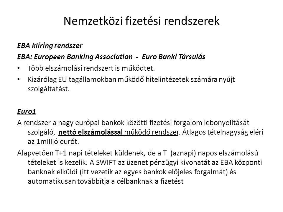 Nemzetközi fizetési rendszerek EBA klíring rendszer EBA: Europeen Banking Association - Euro Banki Társulás Több elszámolási rendszert is működtet. Ki