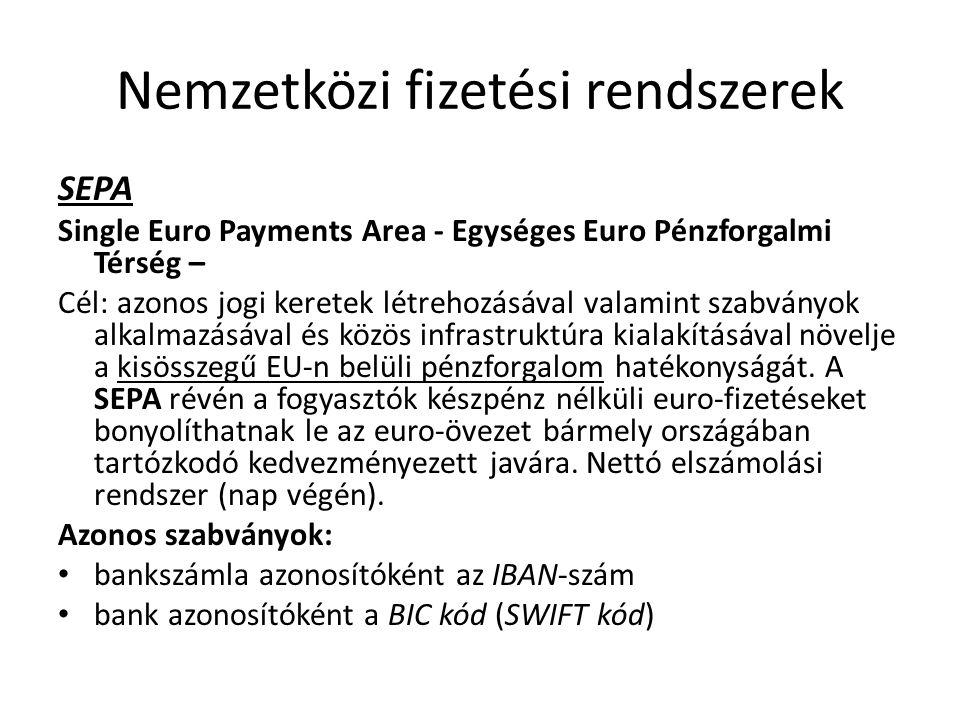 Nemzetközi fizetési rendszerek SEPA Single Euro Payments Area - Egységes Euro Pénzforgalmi Térség – Cél: azonos jogi keretek létrehozásával valamint s
