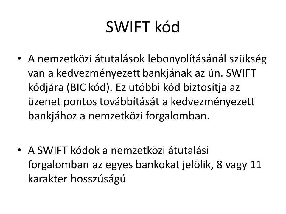 SWIFT kód A nemzetközi átutalások lebonyolításánál szükség van a kedvezményezett bankjának az ún. SWIFT kódjára (BIC kód). Ez utóbbi kód biztosítja az