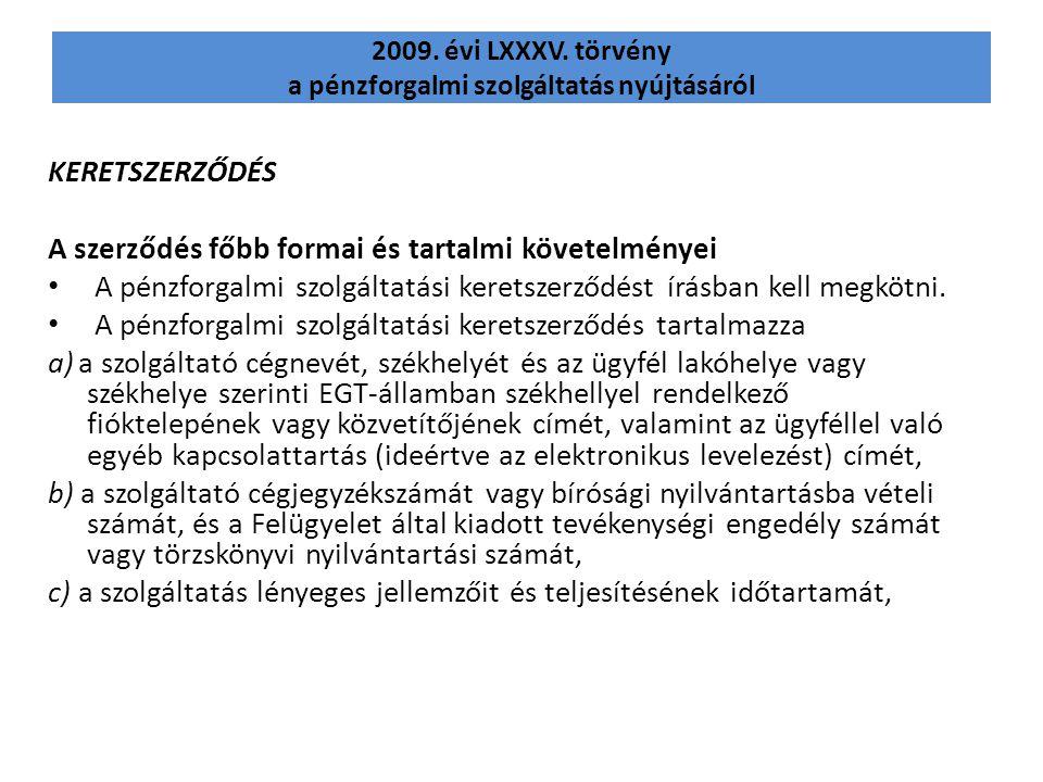 2009. évi LXXXV. törvény a pénzforgalmi szolgáltatás nyújtásáról KERETSZERZŐDÉS A szerződés főbb formai és tartalmi követelményei A pénzforgalmi szolg