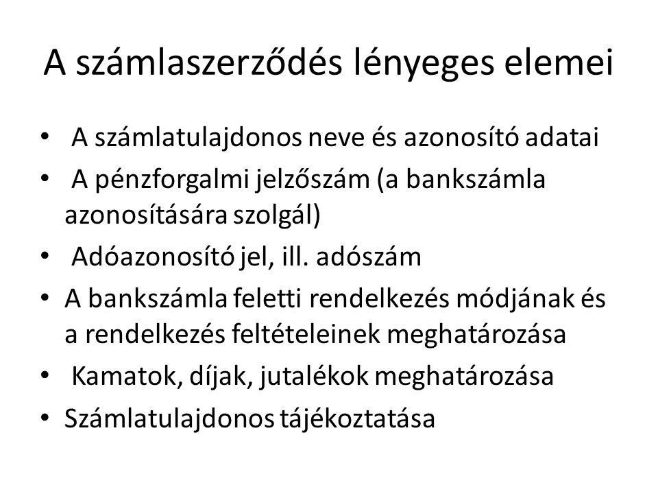 A számlaszerződés lényeges elemei A számlatulajdonos neve és azonosító adatai A pénzforgalmi jelzőszám (a bankszámla azonosítására szolgál) Adóazonosí