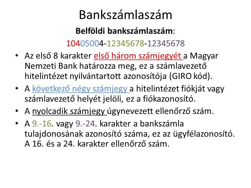 Bankszámlaszám Belföldi bankszámlaszám: 10405004-12345678-12345678 Az első 8 karakter első három számjegyét a Magyar Nemzeti Bank határozza meg, ez a