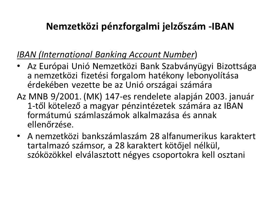 Nemzetközi pénzforgalmi jelzőszám -IBAN IBAN (International Banking Account Number) Az Európai Unió Nemzetközi Bank Szabványügyi Bizottsága a nemzetkö