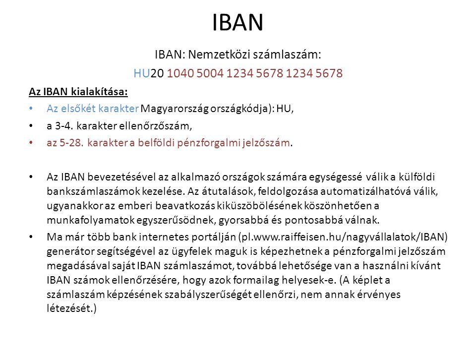 IBAN IBAN: Nemzetközi számlaszám: HU20 1040 5004 1234 5678 1234 5678 Az IBAN kialakítása: Az elsőkét karakter Magyarország országkódja): HU, a 3-4. ka