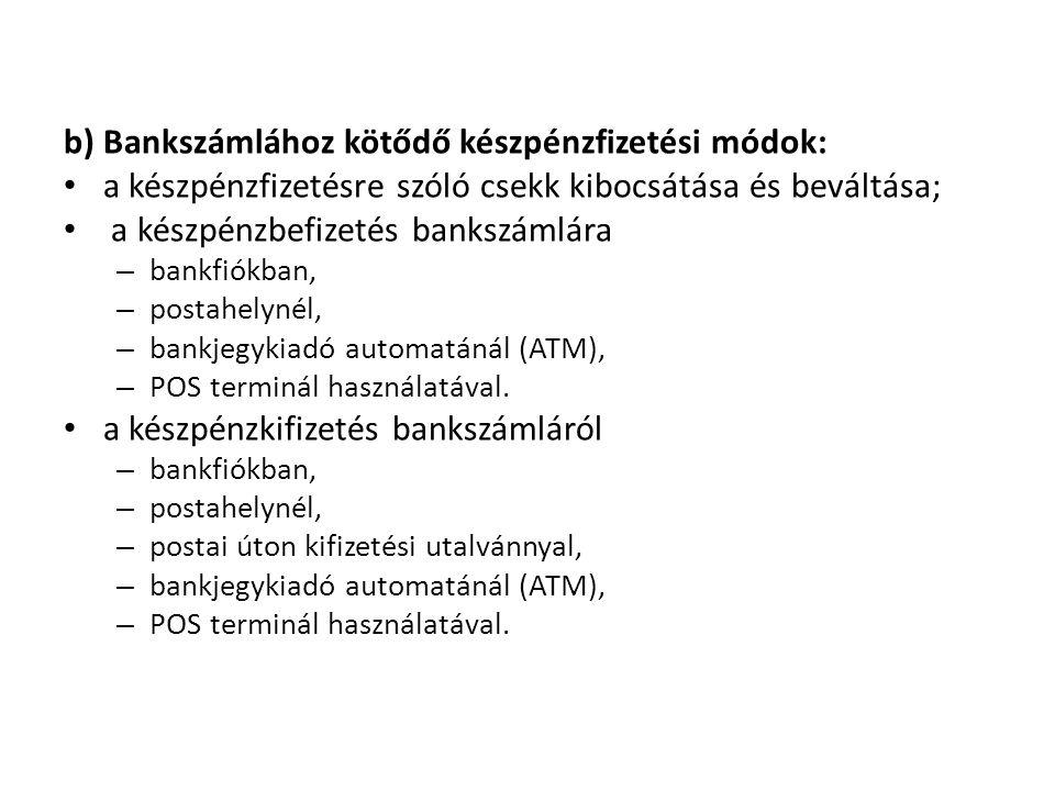 b) Bankszámlához kötődő készpénzfizetési módok: a készpénzfizetésre szóló csekk kibocsátása és beváltása; a készpénzbefizetés bankszámlára – bankfiókb