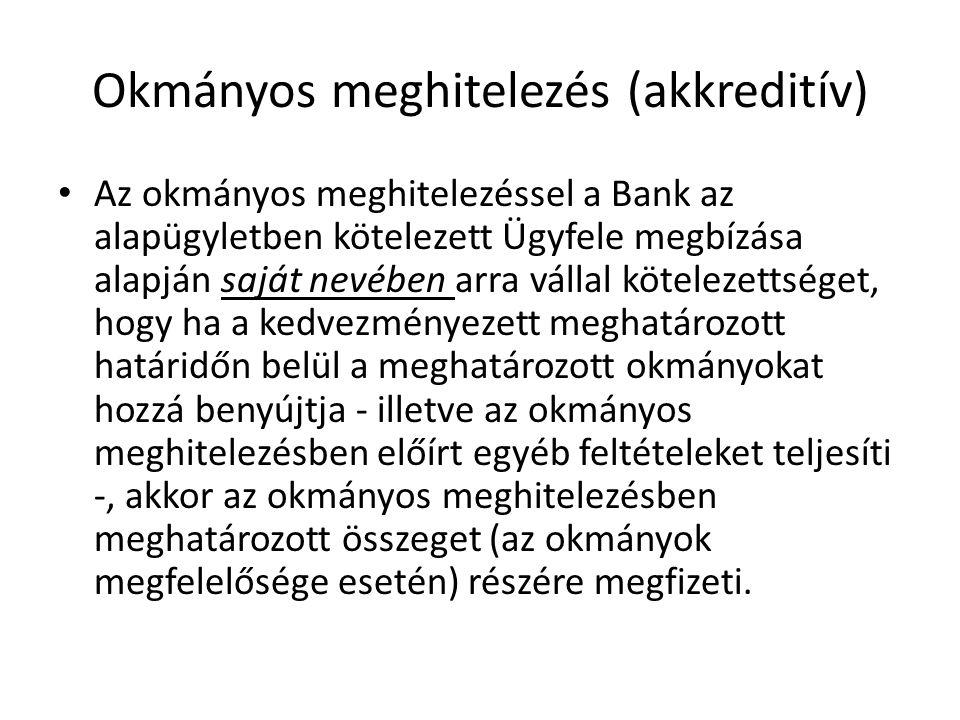 Okmányos meghitelezés (akkreditív) Az okmányos meghitelezéssel a Bank az alapügyletben kötelezett Ügyfele megbízása alapján saját nevében arra vállal