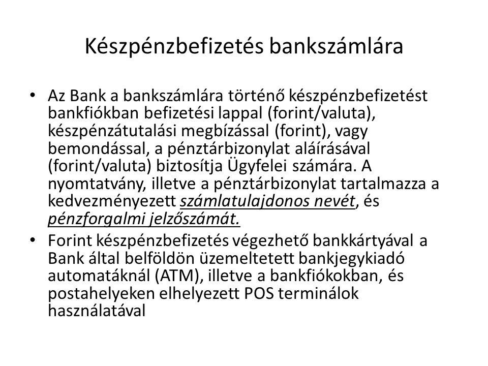 Készpénzbefizetés bankszámlára Az Bank a bankszámlára történő készpénzbefizetést bankfiókban befizetési lappal (forint/valuta), készpénzátutalási megb