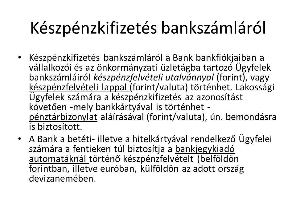 Készpénzkifizetés bankszámláról Készpénzkifizetés bankszámláról a Bank bankfiókjaiban a vállalkozói és az önkormányzati üzletágba tartozó Ügyfelek ban