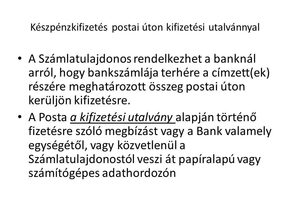 Készpénzkifizetés postai úton kifizetési utalvánnyal A Számlatulajdonos rendelkezhet a banknál arról, hogy bankszámlája terhére a címzett(ek) részére