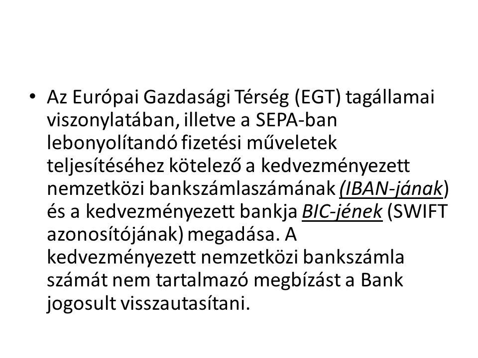 Az Európai Gazdasági Térség (EGT) tagállamai viszonylatában, illetve a SEPA-ban lebonyolítandó fizetési műveletek teljesítéséhez kötelező a kedvezmény