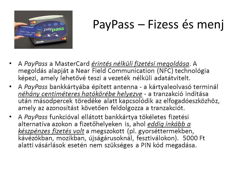 PayPass – Fizess és menj A PayPass a MasterCard érintés nélküli fizetési megoldása. A megoldás alapját a Near Field Communication (NFC) technológia ké