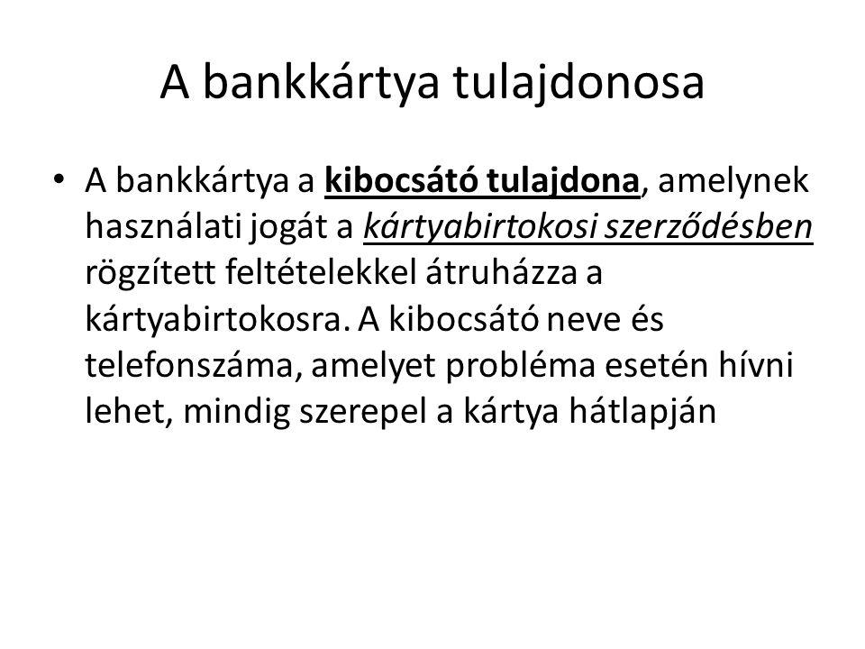 A bankkártya tulajdonosa A bankkártya a kibocsátó tulajdona, amelynek használati jogát a kártyabirtokosi szerződésben rögzített feltételekkel átruházz