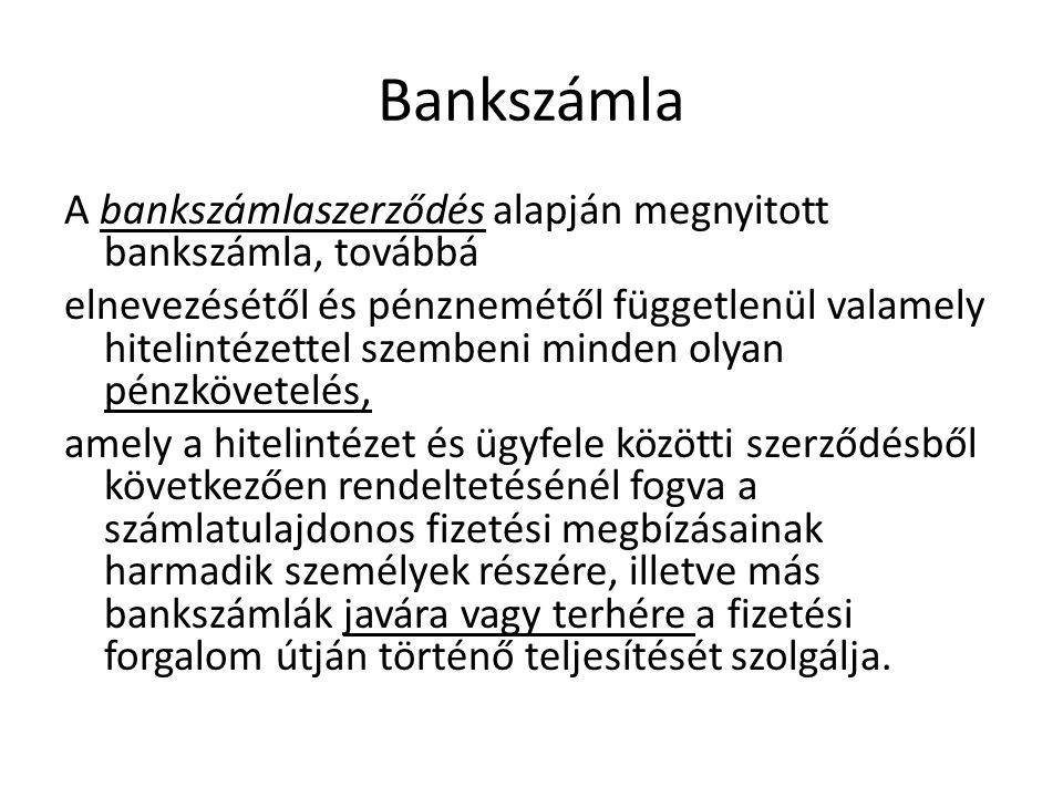Bankszámla A bankszámlaszerződés alapján megnyitott bankszámla, továbbá elnevezésétől és pénznemétől függetlenül valamely hitelintézettel szembeni min