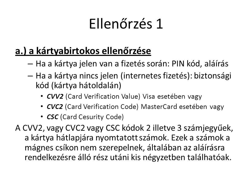 Ellenőrzés 1 a.) a kártyabirtokos ellenőrzése – Ha a kártya jelen van a fizetés során: PIN kód, aláírás – Ha a kártya nincs jelen (internetes fizetés)