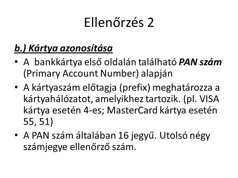 Ellenőrzés 2 b.) Kártya azonosítása A bankkártya első oldalán található PAN szám (Primary Account Number) alapján A kártyaszám előtagja (prefix) megha