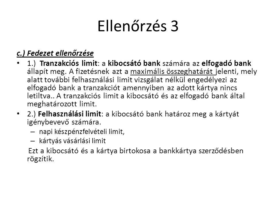 Ellenőrzés 3 c.) Fedezet ellenőrzése 1.) Tranzakciós limit: a kibocsátó bank számára az elfogadó bank állapít meg. A fizetésnek azt a maximális összeg