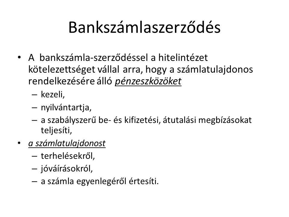 Bankszámlaszerződés A bankszámla-szerződéssel a hitelintézet kötelezettséget vállal arra, hogy a számlatulajdonos rendelkezésére álló pénzeszközöket –
