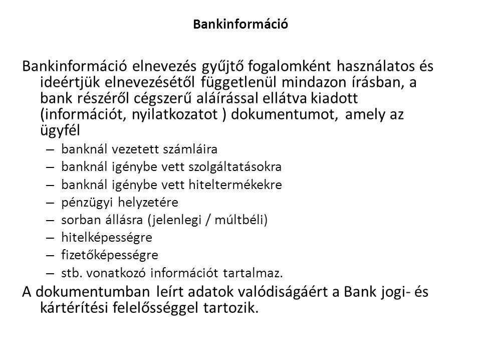Bankinformáció Bankinformáció elnevezés gyűjtő fogalomként használatos és ideértjük elnevezésétől függetlenül mindazon írásban, a bank részéről cégsze