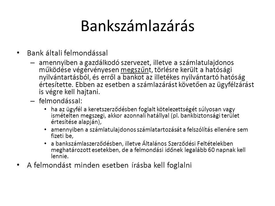 Bankszámlazárás Bank általi felmondással – amennyiben a gazdálkodó szervezet, illetve a számlatulajdonos működése végérvényesen megszűnt, törlésre ker