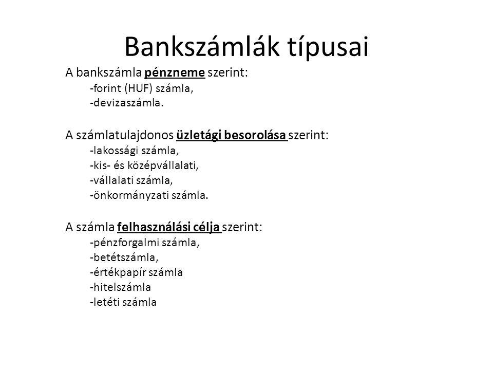 Bankszámlák típusai A bankszámla pénzneme szerint: -forint (HUF) számla, -devizaszámla. A számlatulajdonos üzletági besorolása szerint: -lakossági szá
