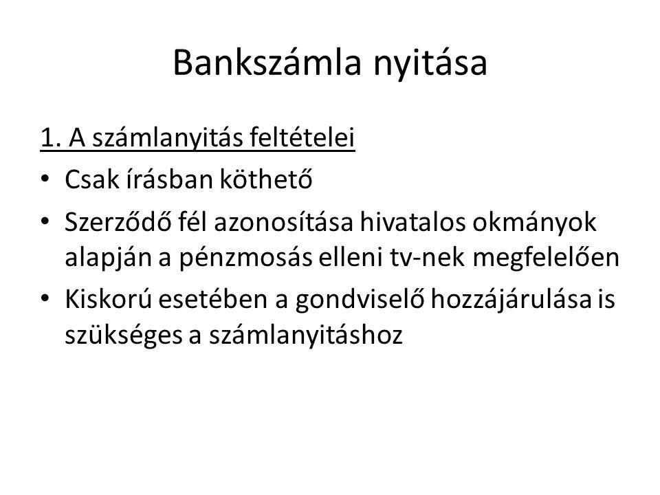 Bankszámla nyitása 1. A számlanyitás feltételei Csak írásban köthető Szerződő fél azonosítása hivatalos okmányok alapján a pénzmosás elleni tv-nek meg