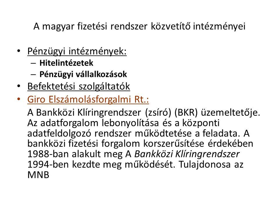 A magyar fizetési rendszer közvetítő intézményei Pénzügyi intézmények: – Hitelintézetek – Pénzügyi vállalkozások Befektetési szolgáltatók Giro Elszámo