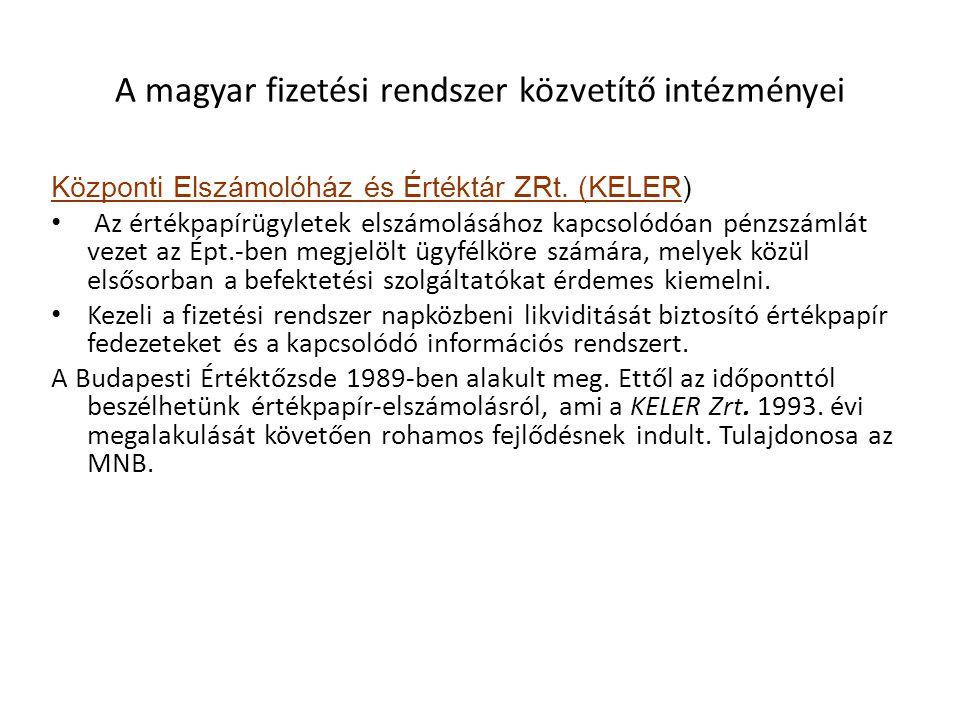 A magyar fizetési rendszer közvetítő intézményei Központi Elszámolóház és Értéktár ZRt. (KELER) Az értékpapírügyletek elszámolásához kapcsolódóan pénz