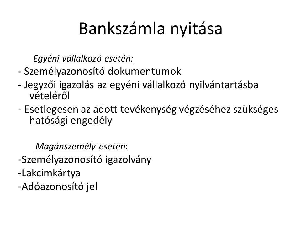 Bankszámla nyitása Egyéni vállalkozó esetén: - Személyazonosító dokumentumok - Jegyzői igazolás az egyéni vállalkozó nyilvántartásba vételéről - Esetl