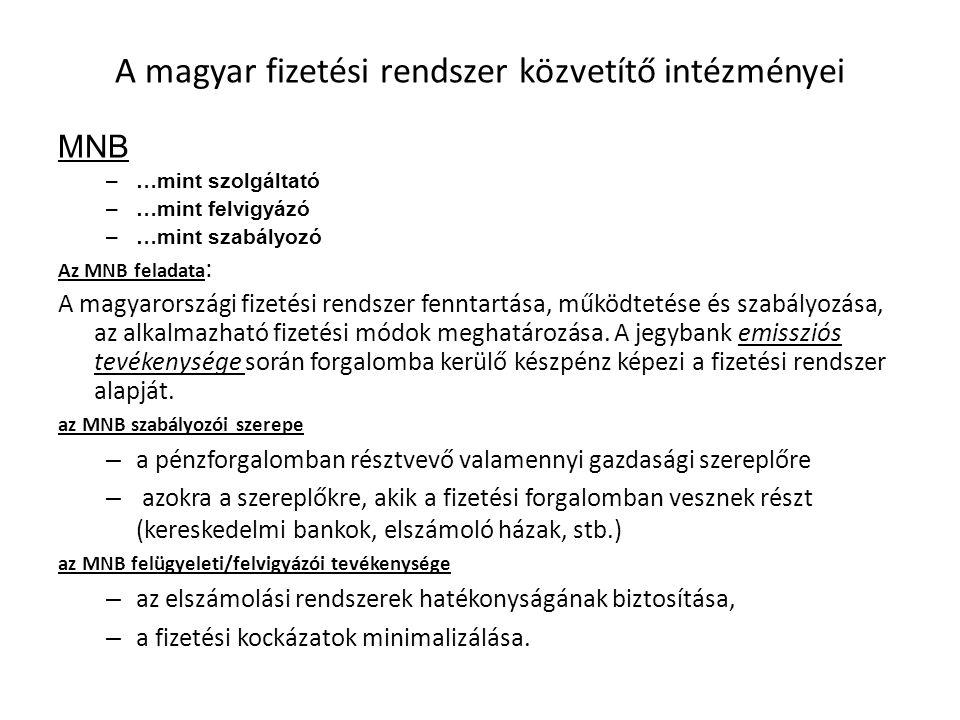 A magyar fizetési rendszer közvetítő intézményei MNB –…mint szolgáltató –…mint felvigyázó –…mint szabályozó Az MNB feladata : A magyarországi fizetési