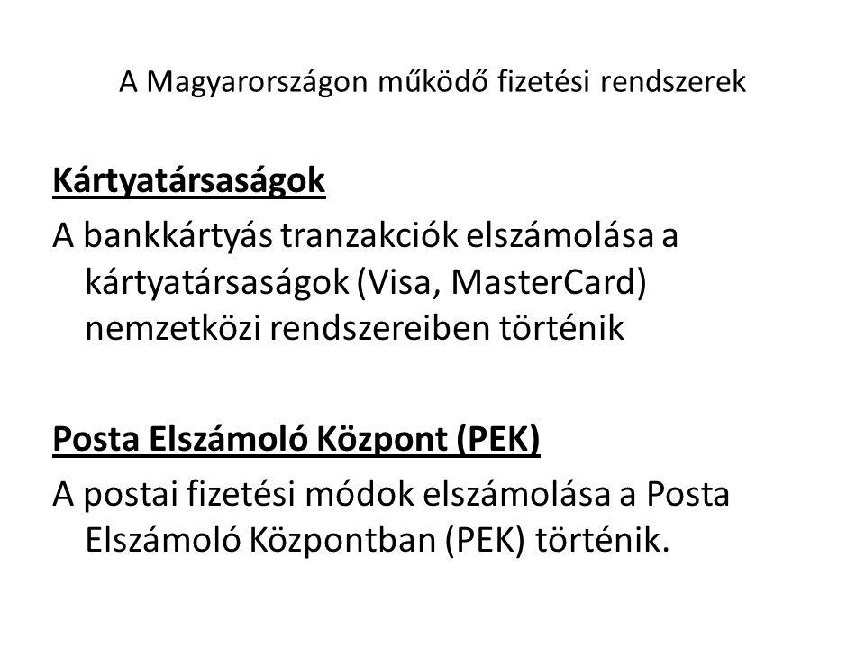 A Magyarországon működő fizetési rendszerek Kártyatársaságok A bankkártyás tranzakciók elszámolása a kártyatársaságok (Visa, MasterCard) nemzetközi re