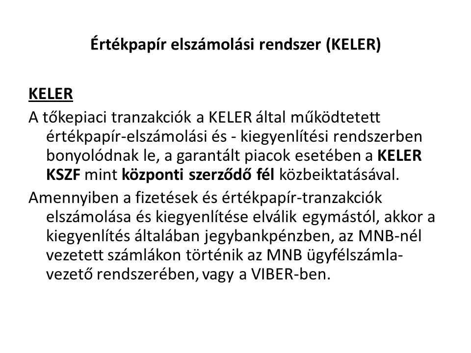Értékpapír elszámolási rendszer (KELER) KELER A tőkepiaci tranzakciók a KELER által működtetett értékpapír-elszámolási és - kiegyenlítési rendszerben