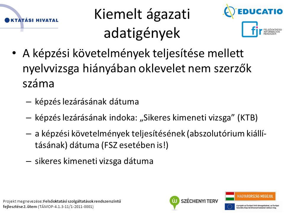 Projekt megnevezése: Felsőoktatási szolgáltatások rendszerszintű fejlesztése 2. ütem (TÁMOP-4.1.3-11/1-2011-0001) Kiemelt ágazati adatigények A képzés