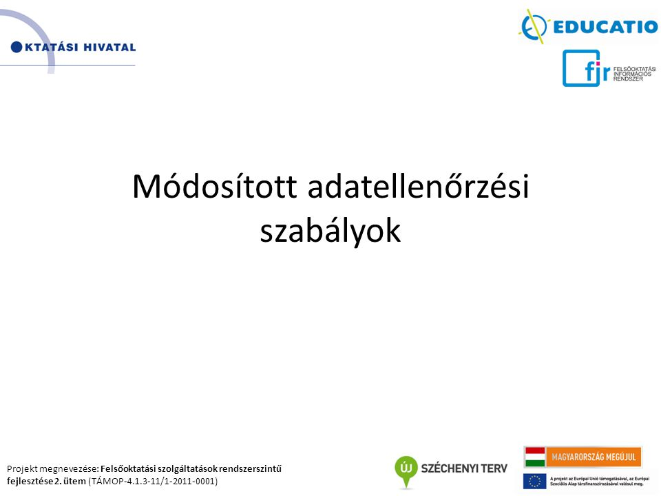 Projekt megnevezése: Felsőoktatási szolgáltatások rendszerszintű fejlesztése 2. ütem (TÁMOP-4.1.3-11/1-2011-0001) Módosított adatellenőrzési szabályok